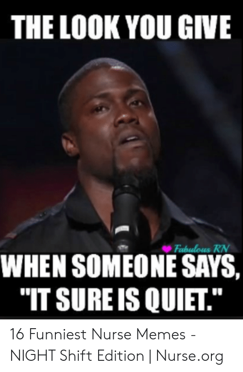 """Funny Nurse Memes: THE LOOK YOU GIVE  WHEN SOMEONE SAYS,  """"IT SURE IS QUIET."""" 16 Funniest Nurse Memes - NIGHT Shift Edition 