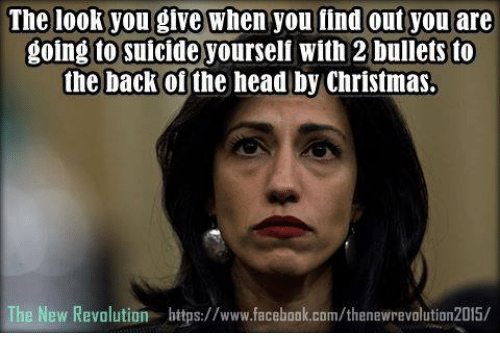 The Look You Give: The look you give when you find out you are  going to suicide yourself with 2bullets to  the back of the head by Christmas.  The New Revolution https://www.facebook.com/thenewrevolution2015/