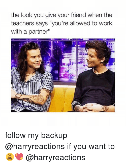"The Look You Give: the look you give your friend when the  teachers says ""you're allowed to work  with a partner"" follow my backup @harryreactions if you want to 😩💖 @harryreactions"