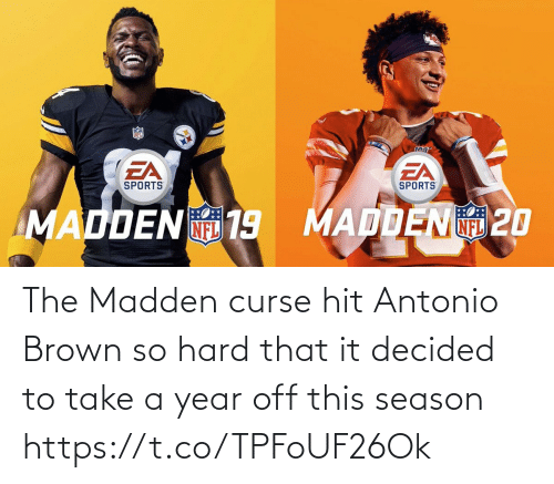 curse: The Madden curse hit Antonio Brown so hard that it decided to take a year off this season https://t.co/TPFoUF26Ok