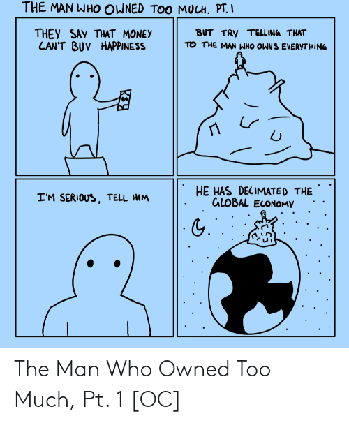owned: The Man Who Owned Too Much, Pt. 1 [OC]