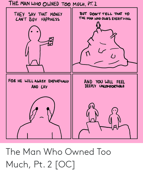owned: The Man Who Owned Too Much, Pt. 2 [OC]