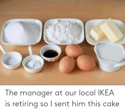 local: The manager at our local IKEA is retiring so I sent him this cake