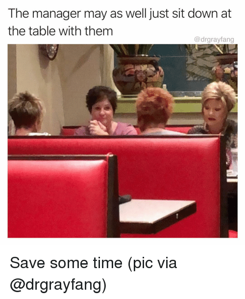 Funny, Time, and Table: The manager may as well just sit down at  the table with them  @drgrayfang Save some time (pic via @drgrayfang)