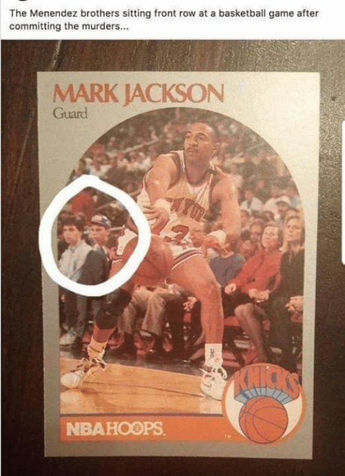 Menendez: The Menendez brothers sitting front row at a basketball game after  committing the murders...  MARK JACKSON  Guard  RAICA'S  NBAHOOPS