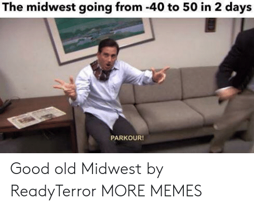 Midwest: The midwest going from -40 to 50 in 2 days  PARKOUR! Good old Midwest by ReadyTerror MORE MEMES