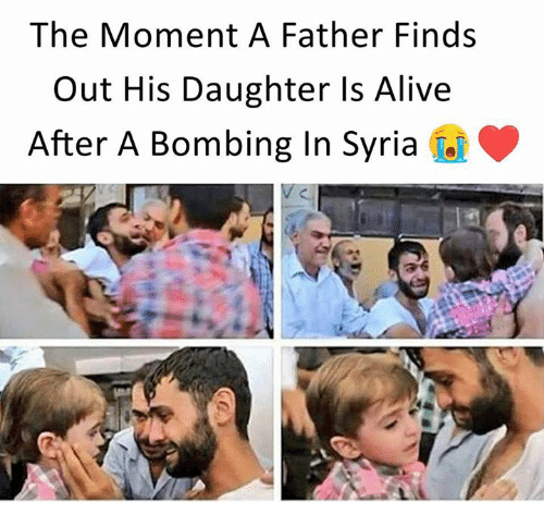 momentous: The Moment A Father Finds  Out His Daughter Is Alive  After A Bombing In Syria