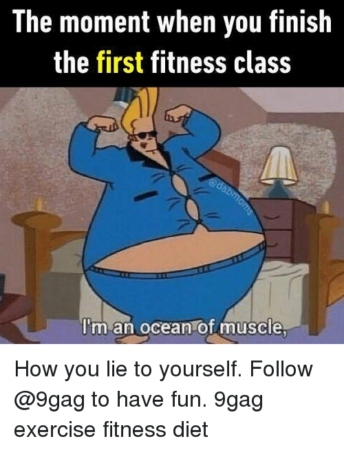 oceaneering: The moment when you finish  the first fitness class  I'm an ocean of muscle How you lie to yourself. Follow @9gag to have fun. 9gag exercise fitness diet