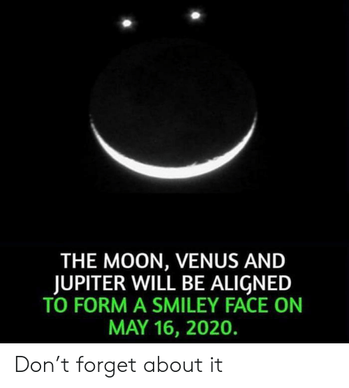 smiley: THE MOON, VENUS AND  JUPITER WILL BE ALIGNED  TO FORM A SMILEY FACE ON  MAY 16, 2020. Don't forget about it