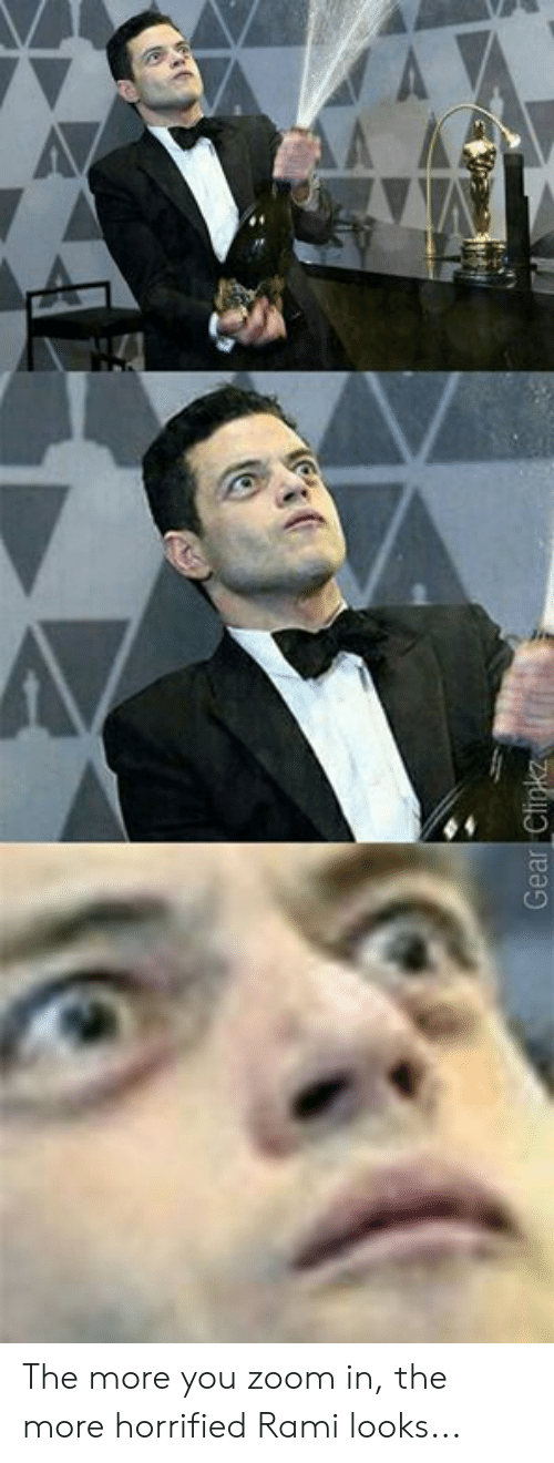 horrified: The more you zoom in, the more horrified Rami looks...