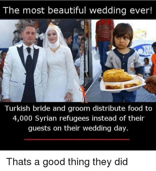 Wedding Day: The most beautiful wedding ever!  Turkish bride and groom distribute food to  4,000 Syrian refugees instead of their  guests on their wedding day. Thats a good thing they did