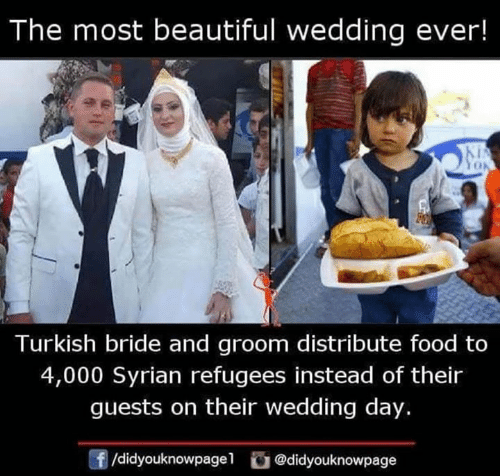 Wedding Day: The most beautiful wedding ever!  Turkish bride and groom distribute food to  4,000 Syrian refugees instead of their  guests on their wedding day.  /didyouknowpagel@didyouknowpage