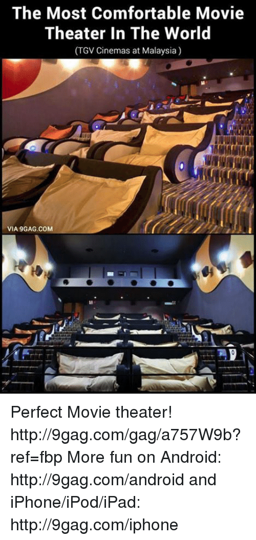Dank, 🤖, and The World: The Most Comfortable Movie  Theater In The World  (TGV Cinemas at Malaysia)  VIA 9GAG.COM Perfect Movie theater! http://9gag.com/gag/a757W9b?ref=fbp  More fun on Android: http://9gag.com/android and iPhone/iPod/iPad: http://9gag.com/iphone