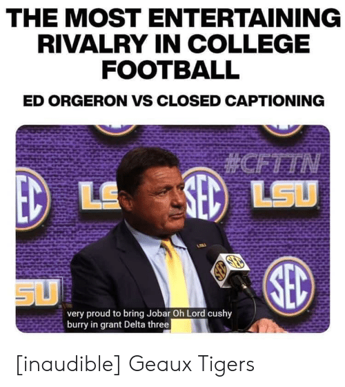 College, College Football, and Football: THE MOST ENTERTAINING  RIVALRY IN COLLEGE  FOOTBALL  ED ORGERON VS CLOSED CAPTIONING  #CFTTN  SED  LSU  LE  SEC  SU  very proud to bring Jobar Oh Lord cushy  burry in grant Delta three [inaudible] Geaux Tigers