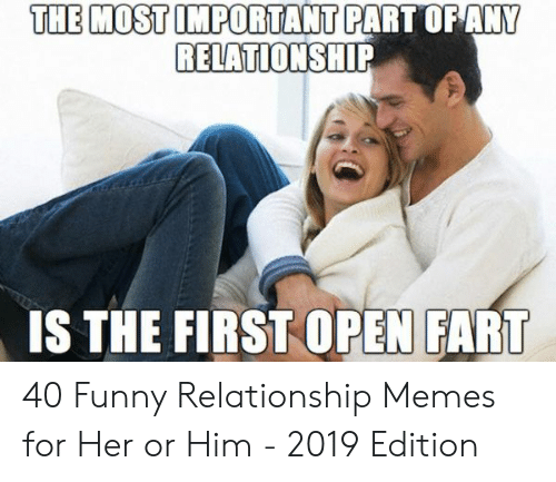 Funny, Memes, and Her: THE MOST IMPORTANT PART OFANY  RELATIONSHIP  IS THE FIRST OPEN FART 40 Funny Relationship Memes for Her or Him - 2019 Edition