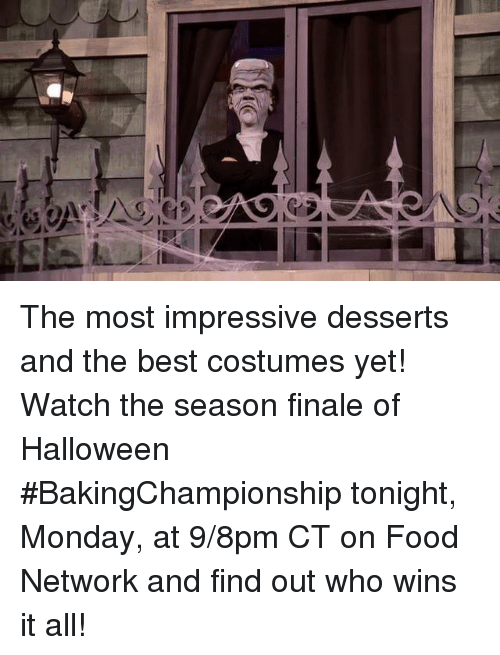 Most Impressive: The most impressive desserts and the best costumes yet!  Watch the season finale of Halloween #BakingChampionship tonight, Monday, at 9/8pm CT on Food Network and find out who wins it all!