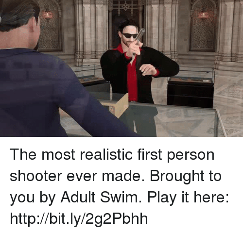Dank, Shooters, and Adult Swim: The most realistic first person shooter ever made. Brought to you by Adult Swim. Play it here: http://bit.ly/2g2Pbhh