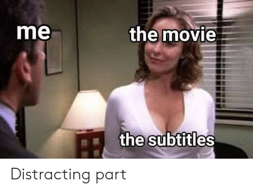 Distracting: the movie  me  the subtitles Distracting part