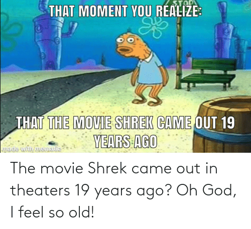 Shrek: The movie Shrek came out in theaters 19 years ago? Oh God, I feel so old!