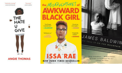 Essence: the Ms  AWKWARD  BLACK GIRL  ASON REYNMOLDS  HATE  -COSM0  GIVE  JAMES BALDWIN  ESSENCE  GO TELL IT ON THE MOUNTAIN  his people, and the langunge they  ANGIE THOMAS  NEW YORK TIMES BESTSELLER