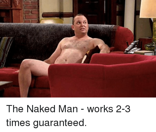 The Naked Man: The Naked Man - works 2-3 times guaranteed.