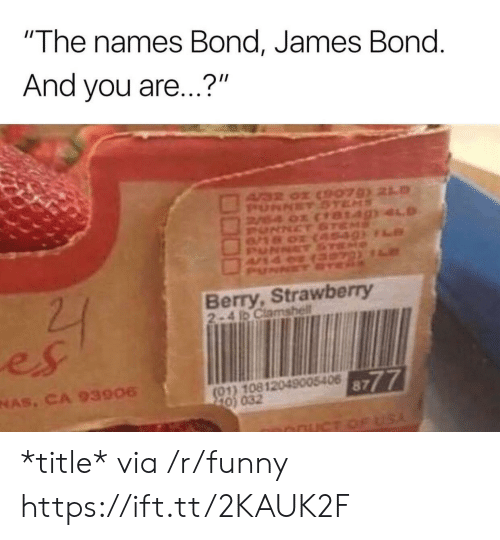 """bond james bond: """"The names Bond, James Bond  And you are...?""""  Berry, Strawberry  2-4 1D Clamshell  es  NAS, CA 93906  8777  01) 10812049005406  0) 032 *title* via /r/funny https://ift.tt/2KAUK2F"""
