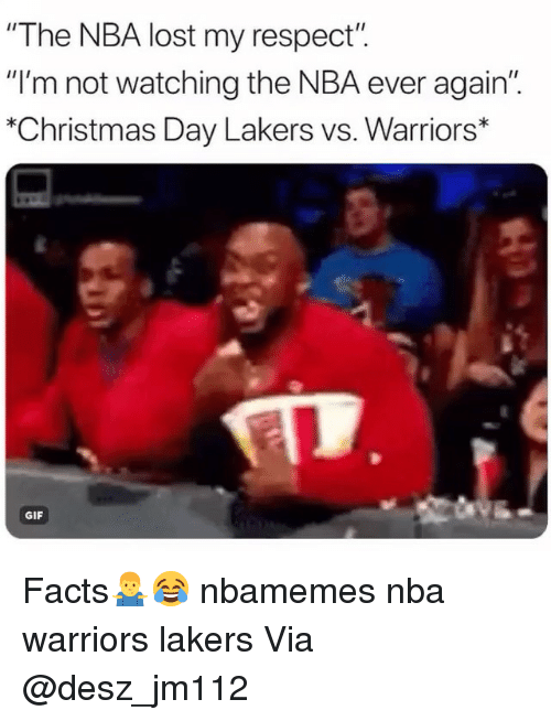 "Basketball, Christmas, and Facts: ""The NBA lost my respect"".  ""I'm not watching the NBA ever again""  ""Christmas Day Lakers vs. Warriors*  GIF Facts🤷‍♂️😂 nbamemes nba warriors lakers Via @desz_jm112"