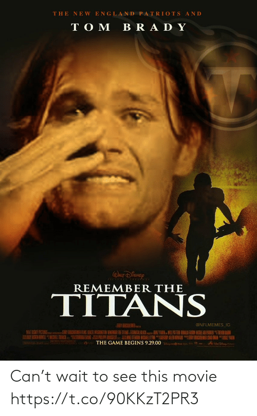 "The Game: THE NE W ENGLAND PATRIOTS AND  TO M  BRA DY  WALT DISNEY  REMEMBER THE  TITANS  EY BEBCREMER  @NFLMEMES_IG  HENIR WASHINGTON BEMENDER THE ITANS TEANISAL BLACKAZ YARN MILPATTEN DONALD FASON NCOLE ARI PAKER ""TEVN LAIN  HORAK EVANS PE RSULu ESTERSSI MICKAR ALYN GIEGONY ALLEN IOWARNY CIEMEN CAAD AMANAZTAIH  THE GAME BEGINS 9.29.00 Can't wait to see this movie https://t.co/90KKzT2PR3"