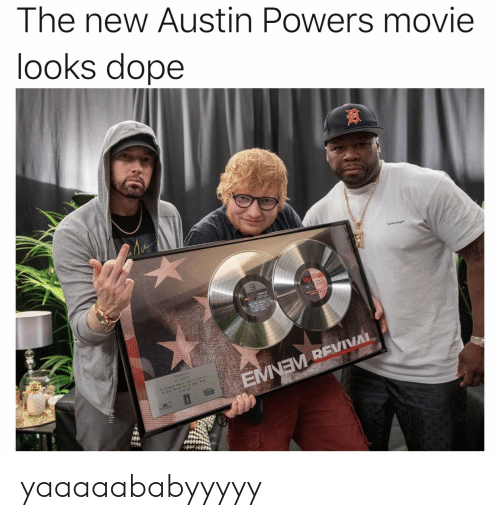 Austin Powers, Dope, and Movie: The new Austin Powers movie  looks dope  P  EMNEM REVIVAL yaaaaababyyyyy