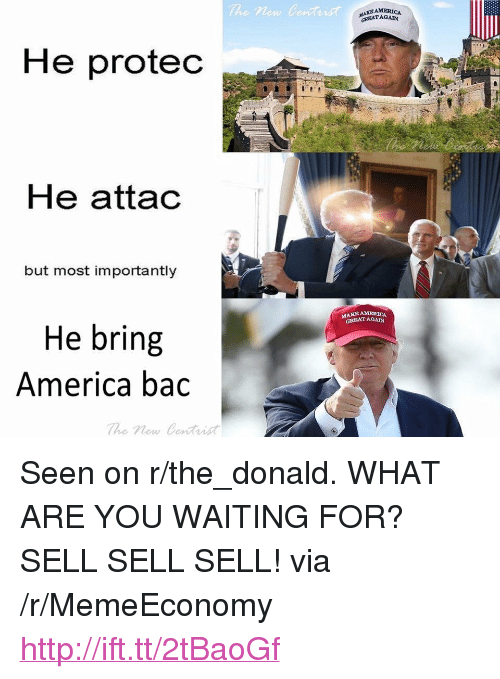 """The Donald: The new Centist  MAKEAMERICA  GREATAGAIN  He protec  He attac  but most importantly  GREAT AGAN  He bring  America bac <p>Seen on r/the_donald. WHAT ARE YOU WAITING FOR? SELL SELL SELL! via /r/MemeEconomy <a href=""""http://ift.tt/2tBaoGf"""">http://ift.tt/2tBaoGf</a></p>"""