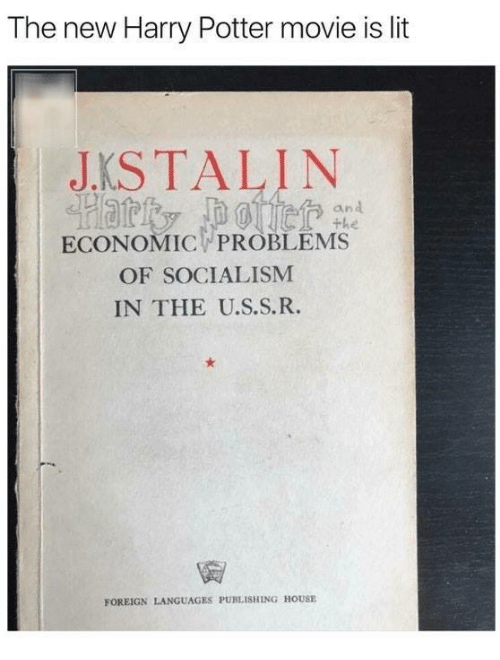 Harry Potter, Lit, and House: The new Harry Potter movie is lit  JKSTALIN  an  the  ECONOMIC PROBLEMS  OF SOCIALISM  IN THE U.S.S.R.  FOREIGN LANGUAGES PUBLISHING HOUSE