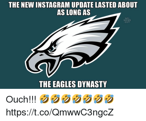 Philadelphia Eagles, Instagram, and The Eagles: THE NEW INSTAGRAM UPDATE LASTED ABOUT  AS LONG AS  FL  ME  GUY  THE EAGLES DYNASTY Ouch!!! 🤣🤣🤣🤣🤣🤣🤣 https://t.co/QmwwC3ngcZ