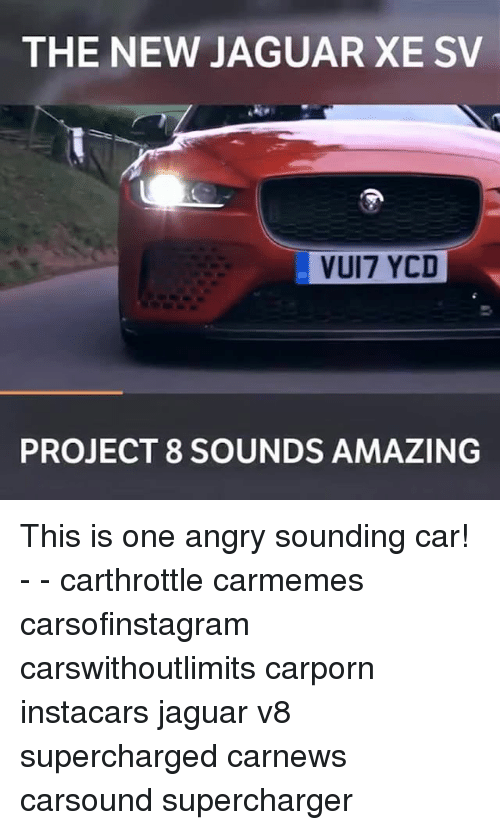 Supercharger: THE NEW JAGUAR XE SV  VUI7 YCD  PROJECT 8 SOUNDS AMAZING This is one angry sounding car! - - carthrottle carmemes carsofinstagram carswithoutlimits carporn instacars jaguar v8 supercharged carnews carsound supercharger