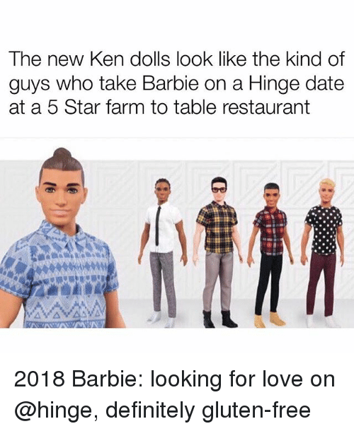 Barbie, Definitely, and Ken: The new Ken dolls look like the kind of  guys who take Barbie on a Hinge date  at a 5 Star farm to table restaurant 2018 Barbie: looking for love on @hinge, definitely gluten-free