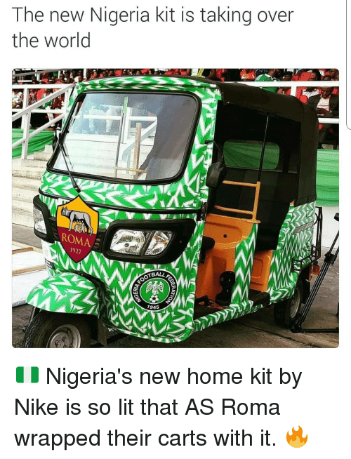 Lit, Nike, and Soccer: The new Nigeria kit is taking over  the world  ROMA  1927  BALLA  945 🇳🇬 Nigeria's new home kit by Nike is so lit that AS Roma wrapped their carts with it. 🔥