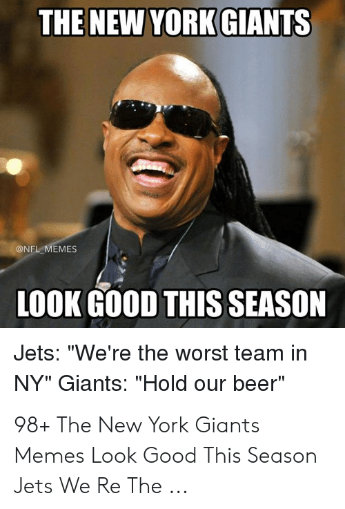 """New York Giants Memes: THE NEW YORK GIANTS  @NFL MEMES  LOOK GOOD THIS SEASON  Jets: """"We're the worst team in  NY"""" Giants: """"Hold our beer"""" 98+ The New York Giants Memes Look Good This Season Jets We Re The ..."""
