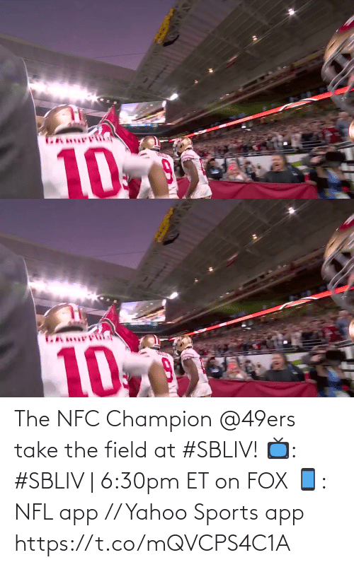 nfc: The NFC Champion @49ers take the field at #SBLIV!  📺: #SBLIV | 6:30pm ET on FOX 📱: NFL app // Yahoo Sports app https://t.co/mQVCPS4C1A