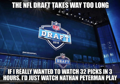 Nfl, NFL Draft, and Watch: THE NFL DRAFT TAKES WAY TOO LONG  NFL  DRAE  2019  OMEMESOFNFL  DRAFT  IFIREALLY WANTED TO WATCH 32 PICKS IN  HOURS, I'D JUST WATCH NATHAN PETERMAN PLAY