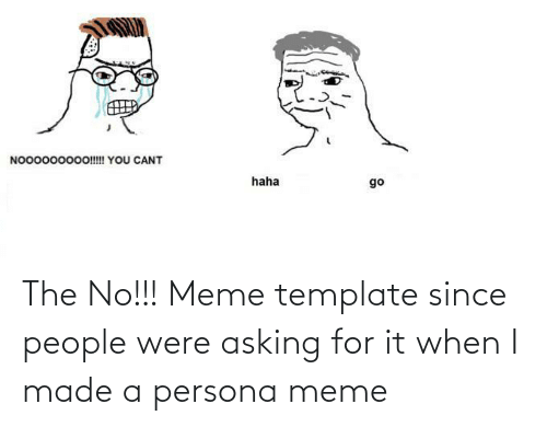 Asking For: The No!!! Meme template since people were asking for it when I made a persona meme