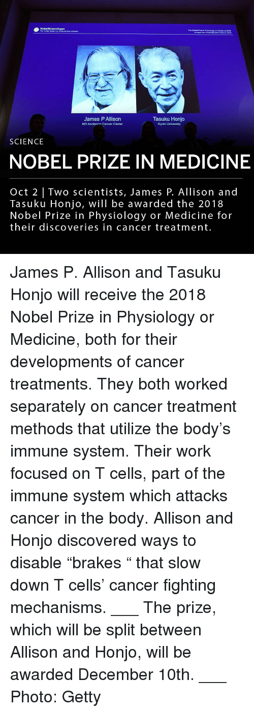 """utilize: The Nobel Prize in Physiology er Medicine 2018  HultuepasFyidog ener maien z01  The Nobd Assembly af Karolinska irsttutet  James P Allison  MD Anderson Cancer Center  Tasuku Honjo  Kyoto University  SCIENCE  NOBEL PRIZE IN MEDICINE  Oct 2 