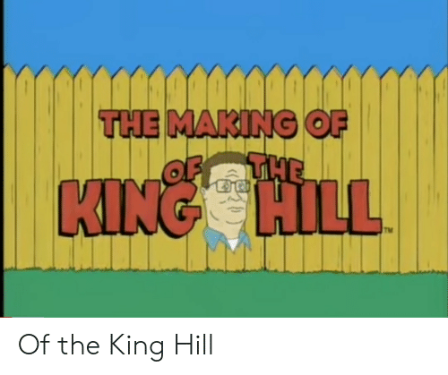 Ddoi , King, and Hill: THE Of the King Hill