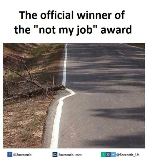 "not my job award: The official winner of  the ""not my job"" award  If @Sarcastic US  @Sarcasmlol  Sarcasmlol.com"
