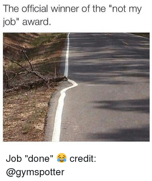 "Memes, 🤖, and Job: The official winner of the ""not my  job"" award Job ""done"" 😂 credit: @gymspotter"