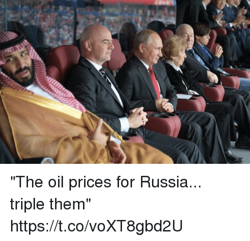 """Soccer, Russia, and Them: """"The oil prices for Russia... triple them"""" https://t.co/voXT8gbd2U"""