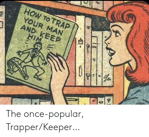 popular: The once-popular, Trapper/Keeper…