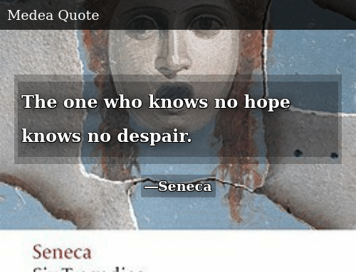 Despair, Hope, and Who: The one who knows no hope knows no despair.