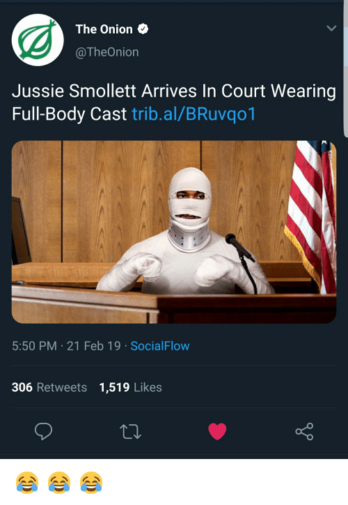 The Onion, Onion, and Cast: The Onion  @TheOnion  Jussie Smollett Arrives In Court Wearing  Full-Body Cast trib.al/BRuvqo1  5:50 PM-21 Feb 19 SocialFlow  306 Retweets 1,519 Likes