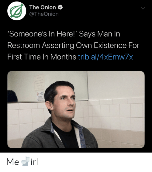 Trib: The Onion  @TheOnion  'Someone's In Here!' Says Man In  Restroom Asserting Own Existence For  First Time In Months trib.al/4xEmw7x Me🚽irl