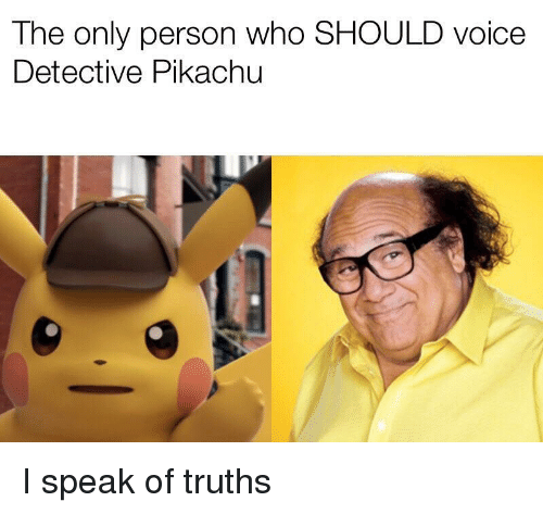 Pikachu, Voice, and Who: The only person who SHOULD voice  Detective Pikachu I speak of truths