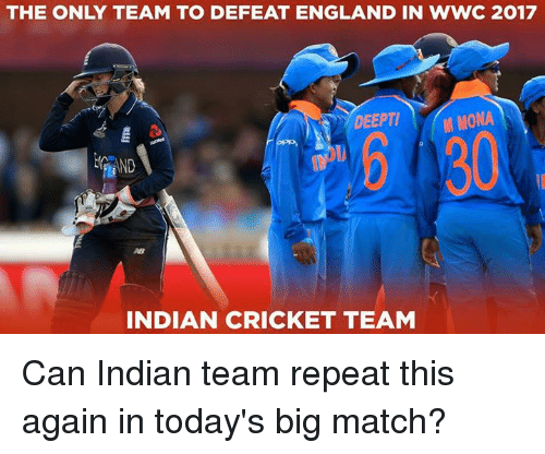 indian cricket: THE ONLY TEAM TO DEFEAT ENGLAND IN WWC 2017  DEEPTI ONA  OL  M MONA  ND  INDIAN CRICKET TEAM Can Indian team repeat this again in today's big match?